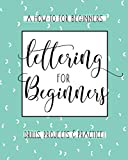 Lettering For Beginners: A Creative Lettering How To Guide